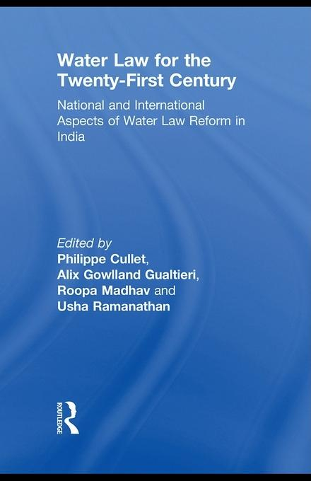 Water Law for the Twenty-First Century: National and International Aspects of Water Law Reform in India EB9780203867761