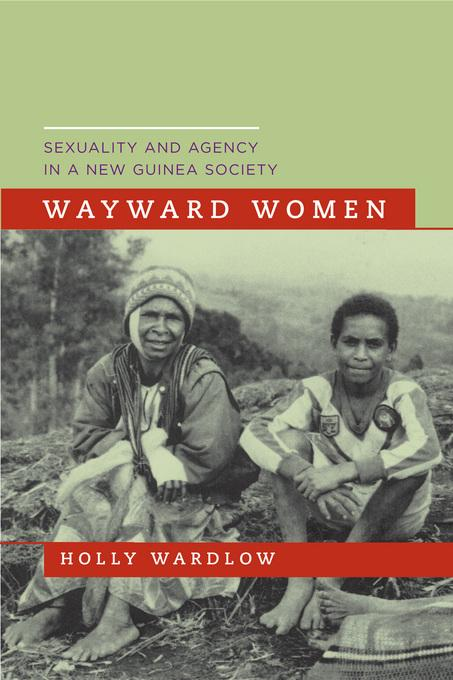 Wayward Women: Sexuality and Agency in a New Guinea Society EB9780520938977
