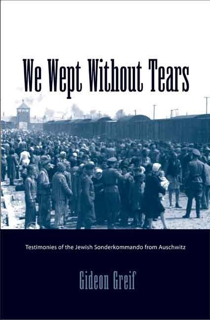 We Wept Without Tears: Testimonies of the Jewish Sonderkommando from Auschwitz EB9780300131987