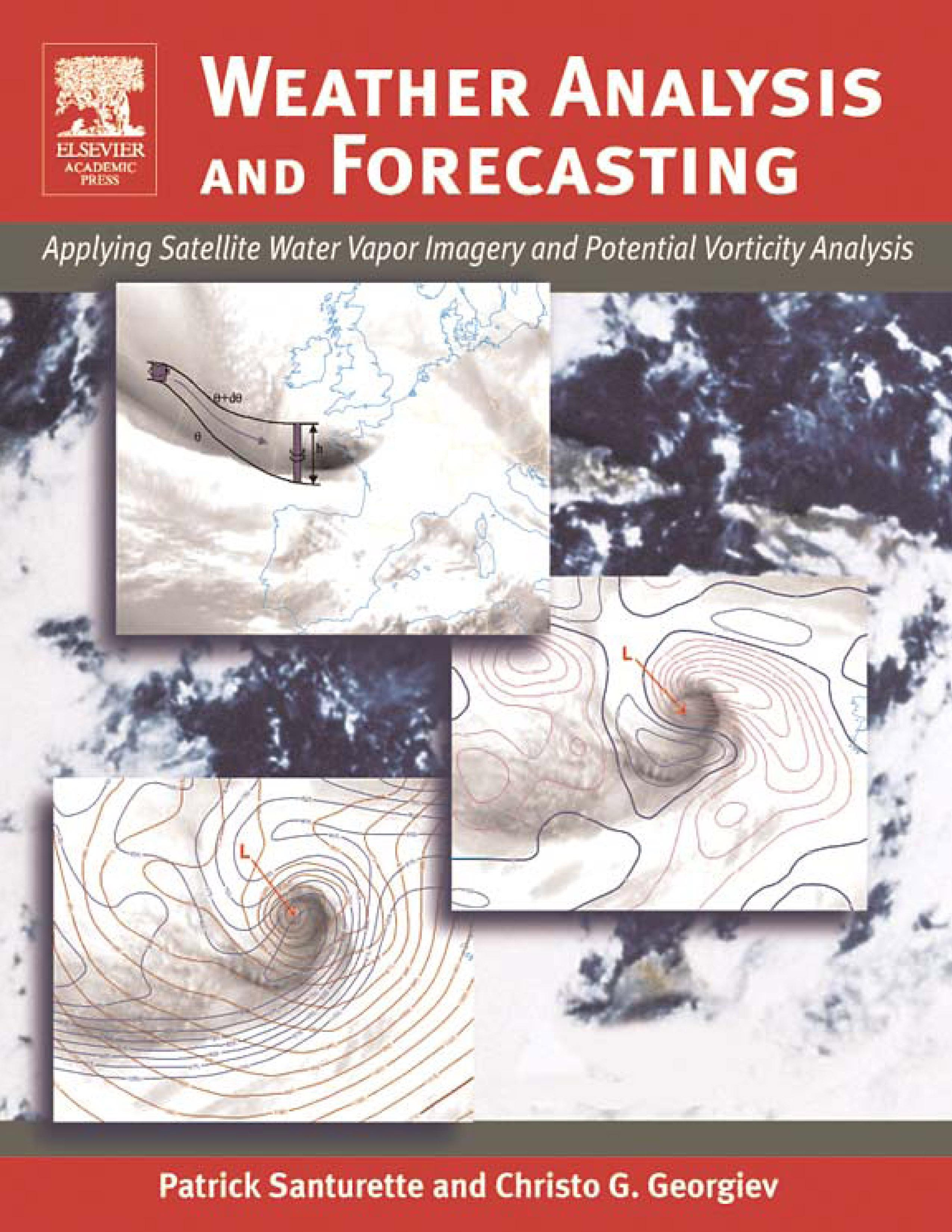 Weather Analysis and Forecasting: Applying Satellite Water Vapor Imagery and Potential Vorticity Analysis EB9780080455266