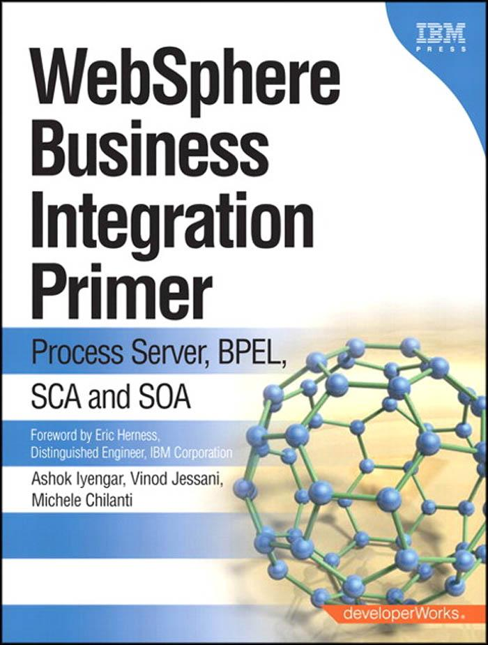 WebSphere Business Integration Primer: Process Server, BPEL, SCA and SOA. EB9780137136728