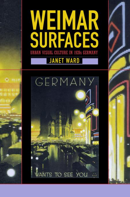 Weimar Surfaces: Urban Visual Culture in 1920s Germany EB9780520924734