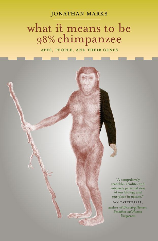 What It Means to Be 98% Chimpanzee: Apes, People, and Their Genes EB9780520900622