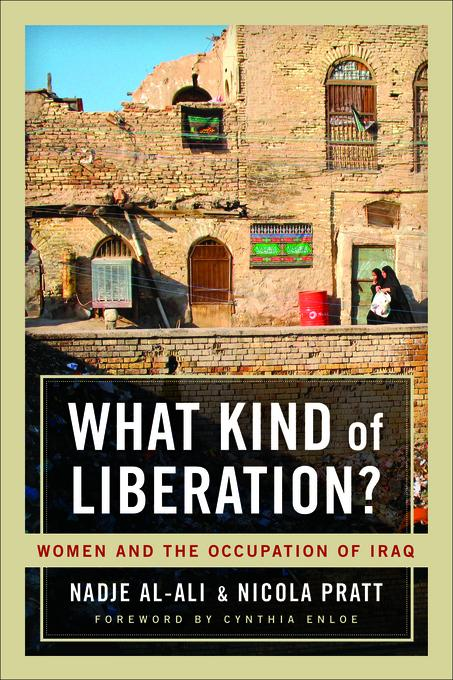 What Kind of Liberation?: Women and the Occupation of Iraq EB9780520942172