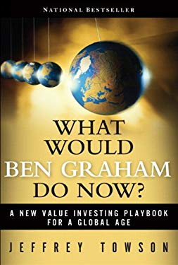 What Would Ben Graham Do Now?: A New Value Investing Playbook for a Global Age EB9780132311779