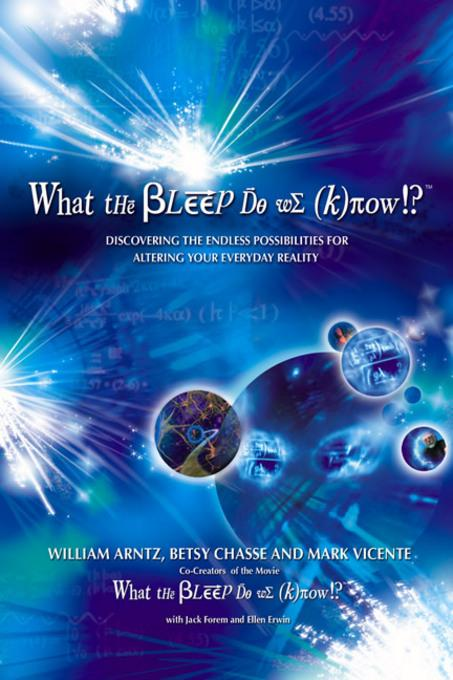 What the Bleep Do We Know!??: Discovering the Endless Possibilities for Altering Your Everyday Reality EB9780757398841