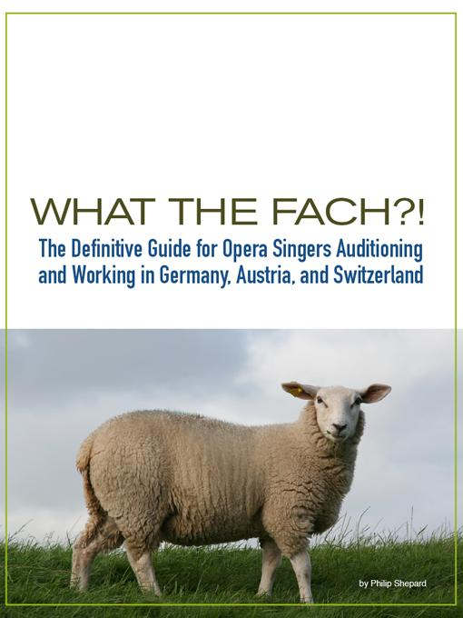 What the FACH?! ~ The Definitive Guide for Opera Singers Auditioning & Working in Germany, Austria, and Switzerland (2nd Edition).