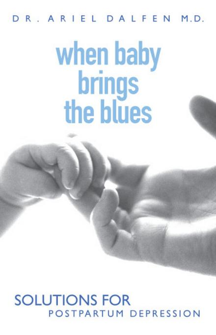 When Baby Brings the Blues: Solutions for Postpartum Depression EB9780470156469