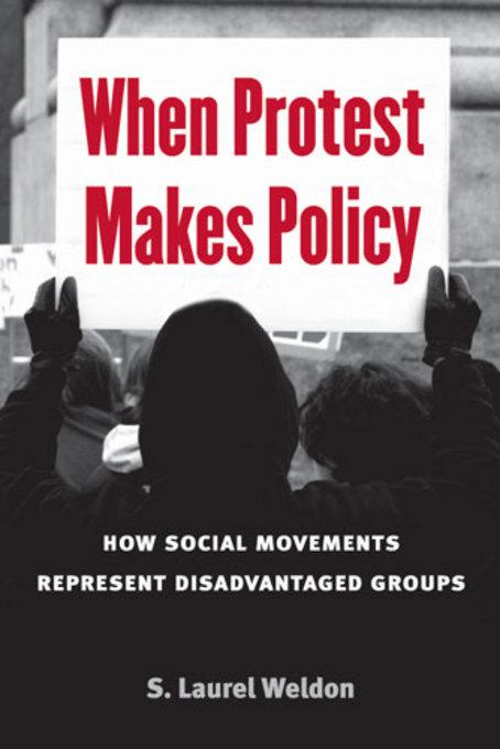 When Protest Makes Policy: How Social Movements Represent Disadvantaged Groups EB9780472026371