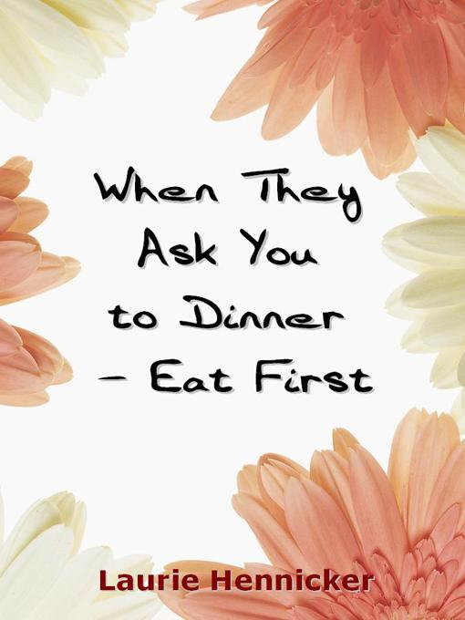 When They Invite You to Dinner - Eat First: How-to Rise Above an Economic Crisis with Love and Joy EB9780975517796