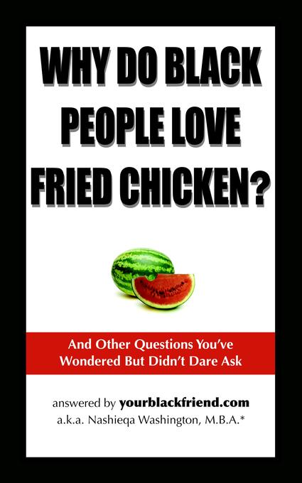 Why Do Black People Love Fried Chicken? And Other Questions You've Wondered But Didn't Dare Ask EB9780977792115