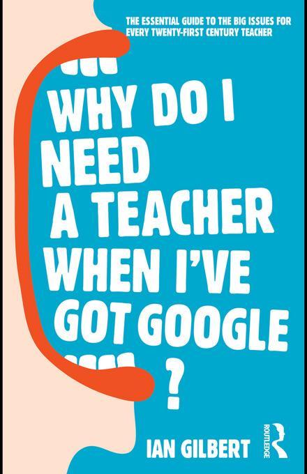 Why Do I Need a Teacher When I've got Google? EB9780203846087