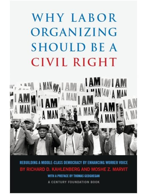 Why Labor Organizing Should Be a Civil Right: Rebuilding a Middle-Class Democracy by Enhancing Worker Voice EB9780870785245