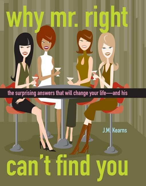 Why Mr. Right Can't Find You: The Surprising Answers that will Change your Life...and His EB9780470157251