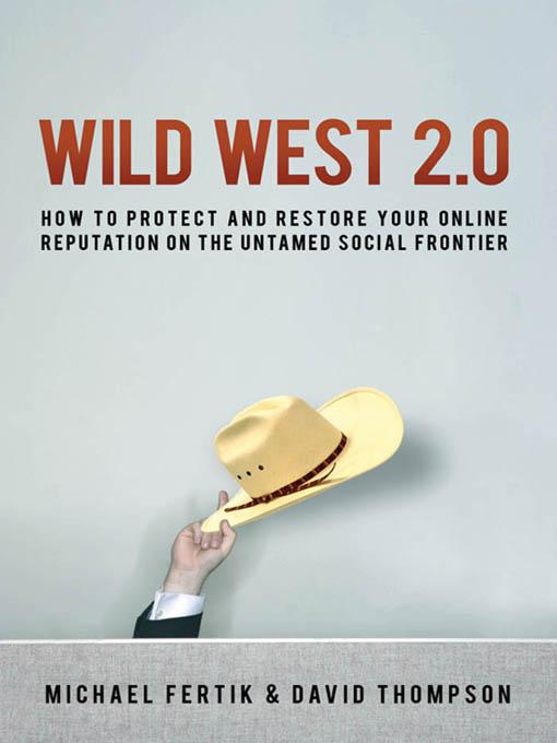 Wild West 2.0: How to Protect and Restore Your Reputation on the Untamed Social Frontier EB9780814415108
