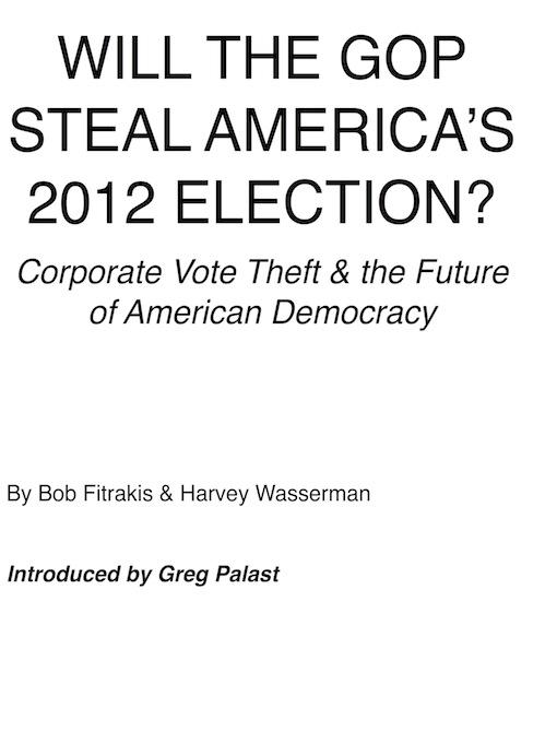 Will the GOP Steal America's 2012 Election: Corporate Vote Theft and the Future of American Democracy EB9780981926629