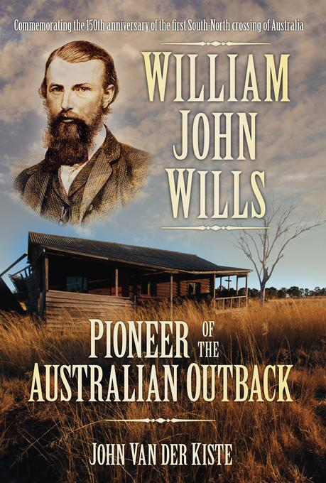 William John Wills: Pioneer of the Australian Outback EB9780752472508