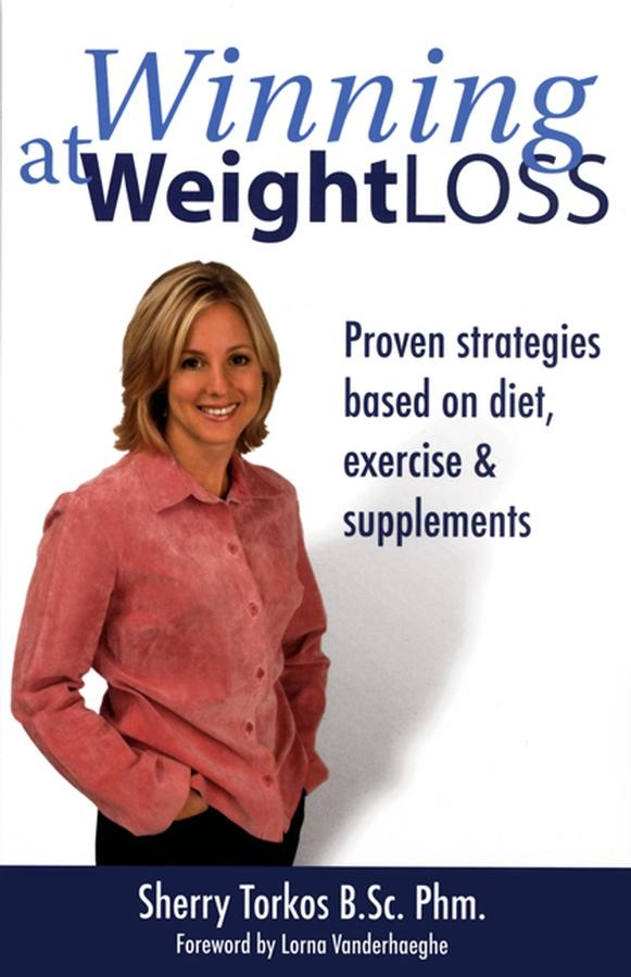 Winning at Weight Loss: Proven Strategies Based on Diet, Exercise and Supplements EB9780470158692