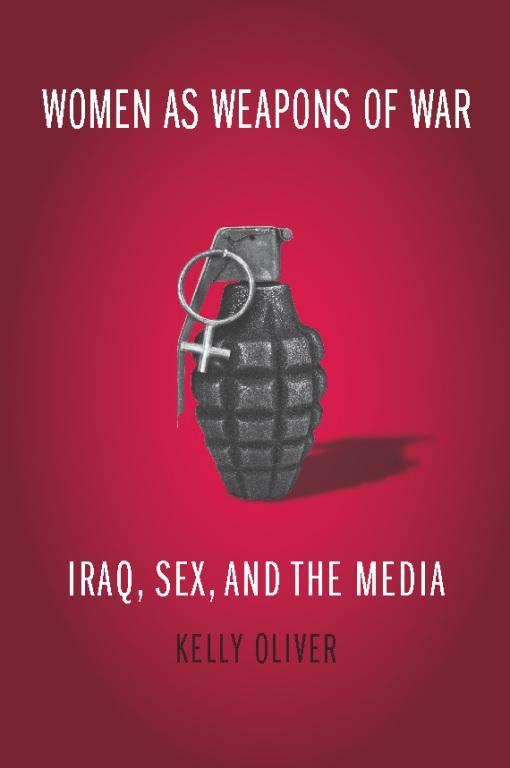 Women as Weapons of War: Iraq, Sex, and the Media EB9780231512459