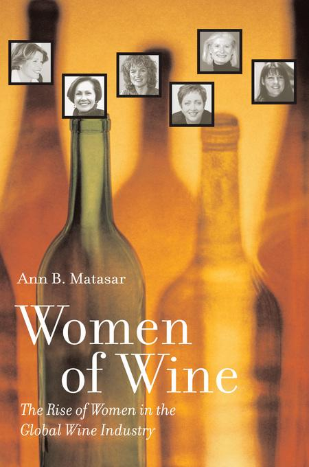 Women of Wine: The Rise of Women in the Global Wine Industry EB9780520930704