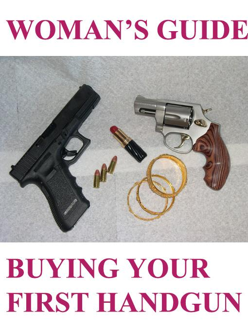 Women's Guide to Buying Your First Handgun (Firearms/Pistols for Life Series)