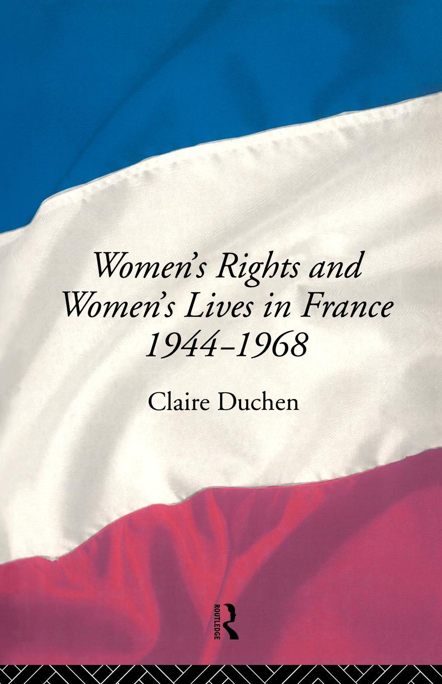 Women's Rights and Women's Lives in France 1944-1968 EB9780203168677