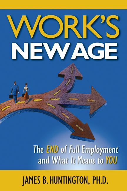 Work's New Age: The End of Full Employment and What It Means to You EB9780983500650