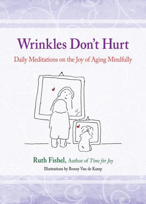 Wrinkles Don't Hurt: The Joy of Aging Mindfully EB9780757391620