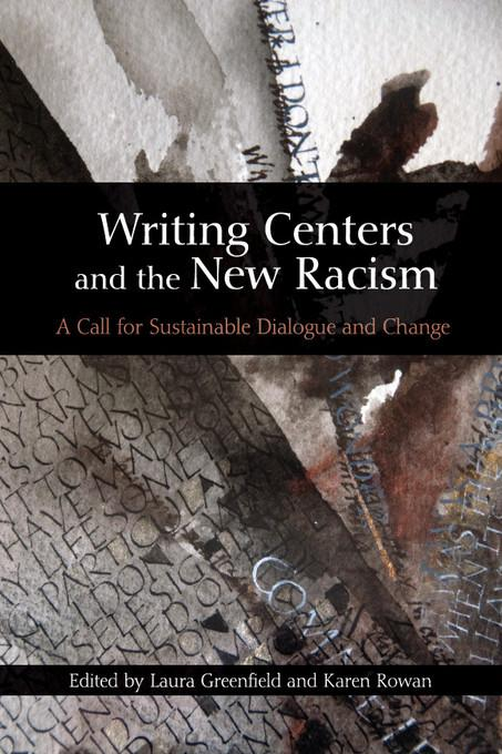 Writing Centers and the New Racism: A Call for Sustainable Dialogue and Change EB9780874218626