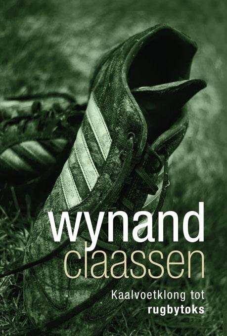 Wynand Claassen: Kaalvoetklong tot rugbytoks EB9780799356687