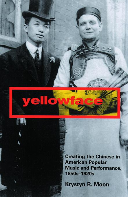 Yellowface: Creating the Chinese in American Popular Music and Performance, 1850s-1920s EB9780813541228
