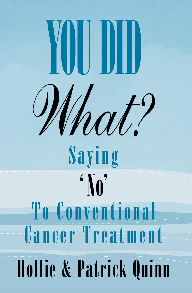 You Did What? Saying 'No' To Conventional Cancer Treatment EB9780615379548