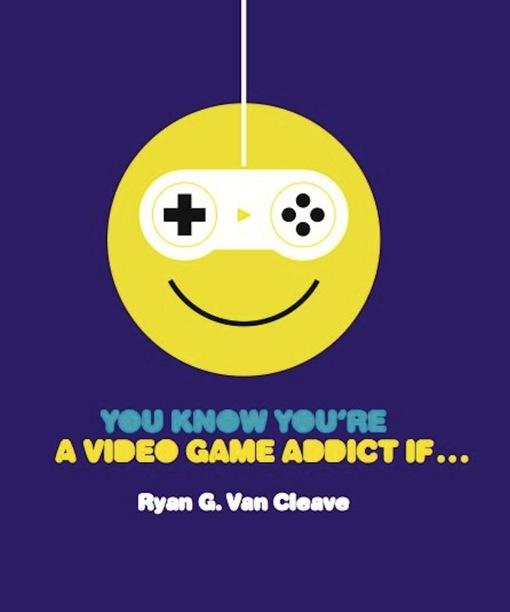 You Know You're a Video Game Addict If...