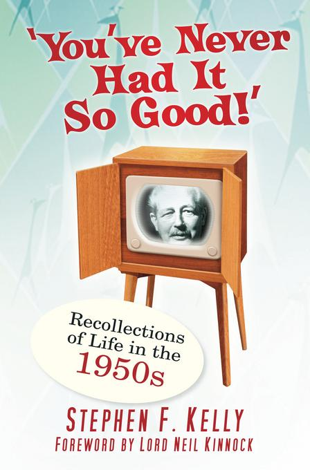 You've Never Had It So Good!: Recollections of Life in the 1950s EB9780752477916