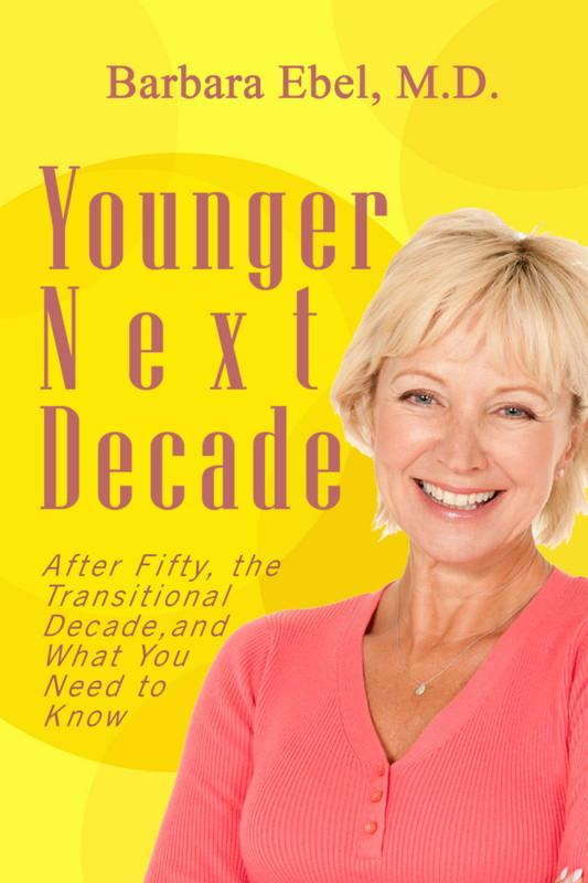 Younger Next Decade: After Fifty, the Transitional Decade, and what You Need to Know EB9780982935149