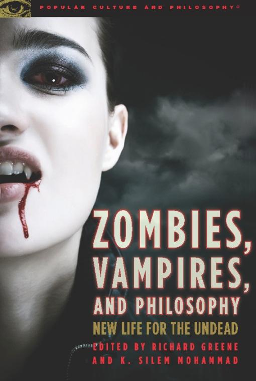 Zombies, Vampires, and Philosophy: New Life for the Undead EB9780812697124