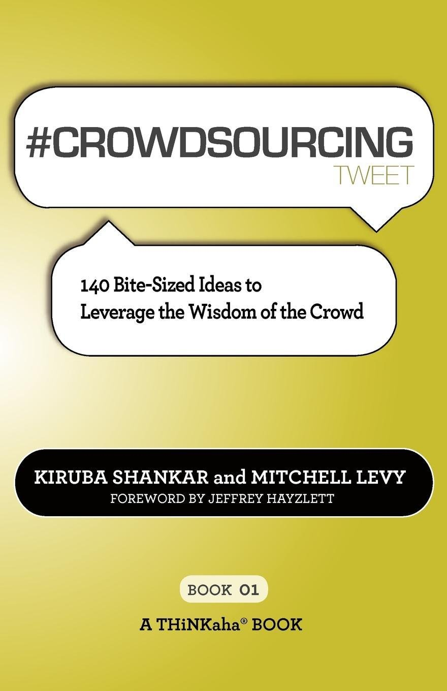 #CROWDSOURCING tweet Book01: 140 Bite-Sized Ideas to Leverage the Wisdom of the Crowd EB9781616990077