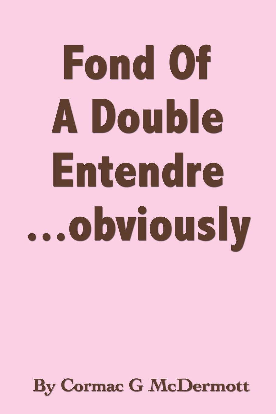 'Fond Of A Double Entendre.....obviously'