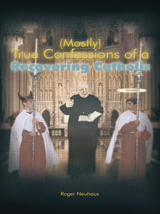 (Mostly) True Confessions of a Recovering Catholic