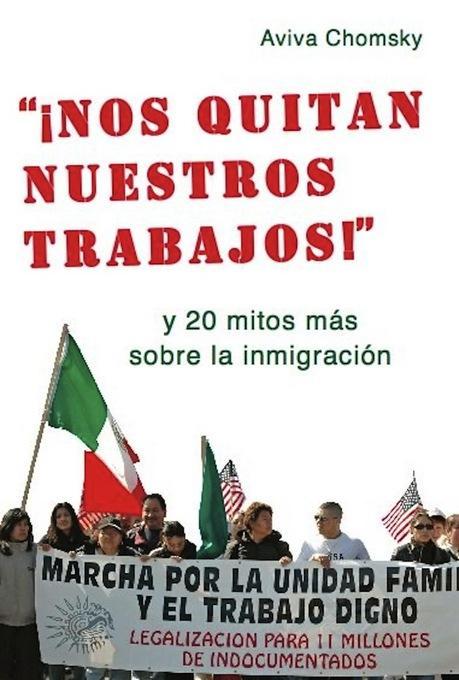 """""""Nos Quitan Nuestros Trabajos!"""": y 20 mitos mas sobre la inmigracion"""