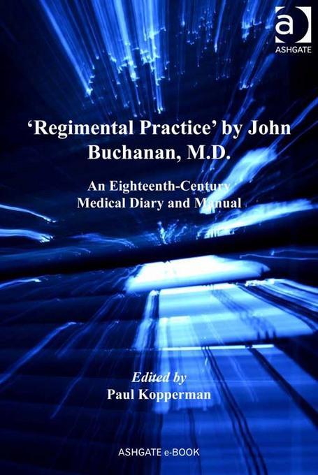 'Regimental Practice' by John Buchanan, M.D.: An Eighteenth-Century Medical Diary and Manual EB9781409447245