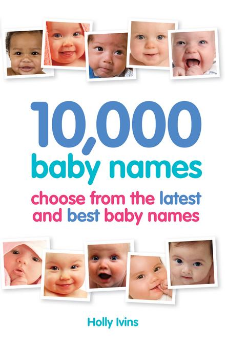 10,000 Baby Names: How to choose the best name for your baby EB9781905410736
