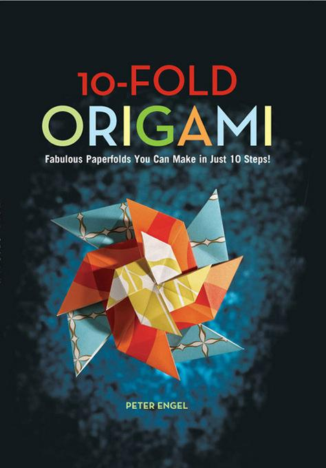 10-Fold Origami: Fabulous Papeefolds You Can Make in Just 10 Steps EB9781462905225