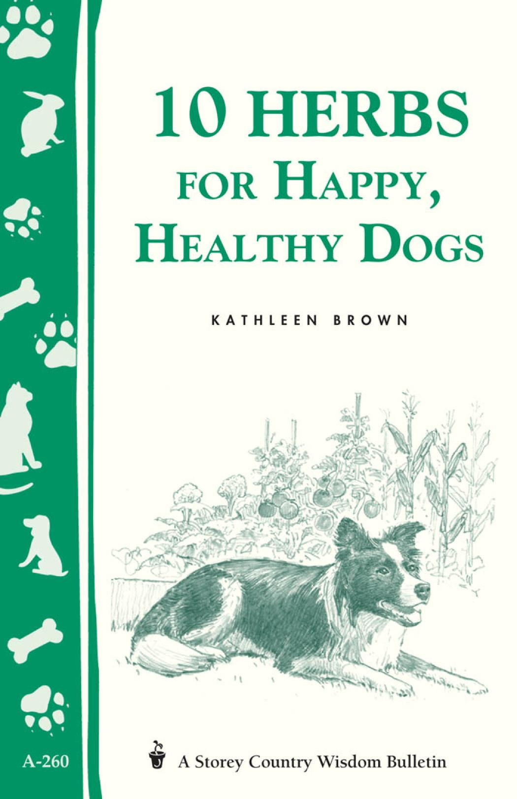 10 Herbs for Happy, Healthy Dogs: Storey's Country Wisdom Bulletin A-260 EB9781603423755