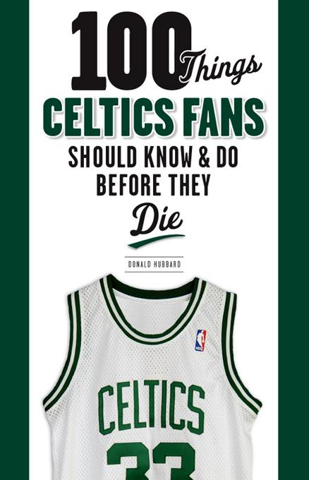 100 Things Celtics Fans Should Know & Do Before They Die EB9781617492600