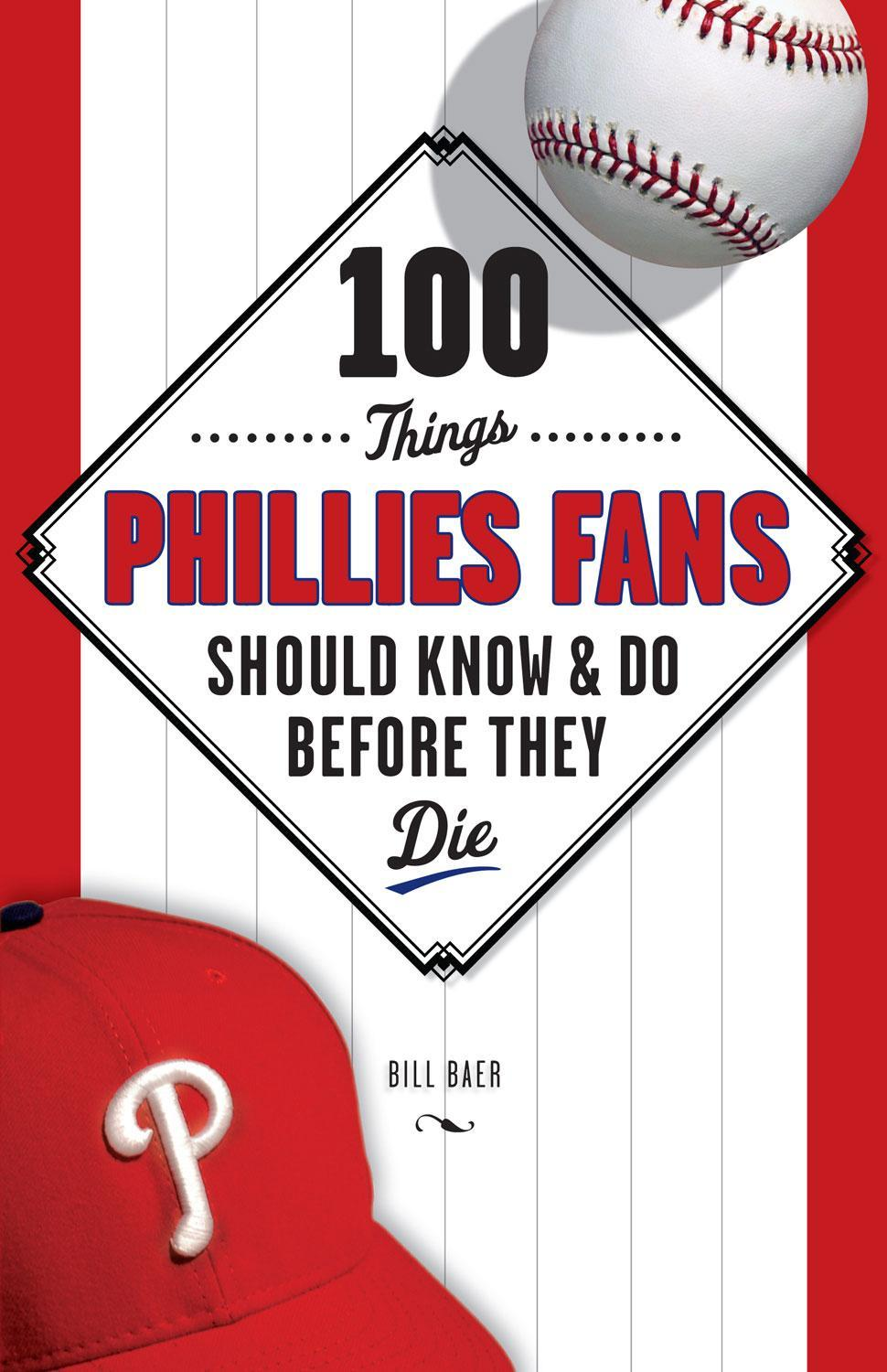100 Things Phillies Fans Should Know & Do Before They Die EB9781617496660