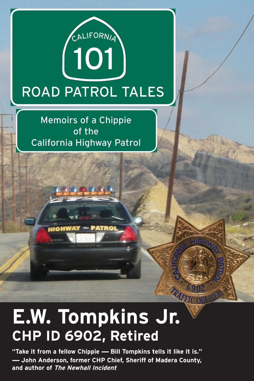 101 Road Patrol Tales: Memoirs of a Chippie of the California Highway Patrol EB9781610350648