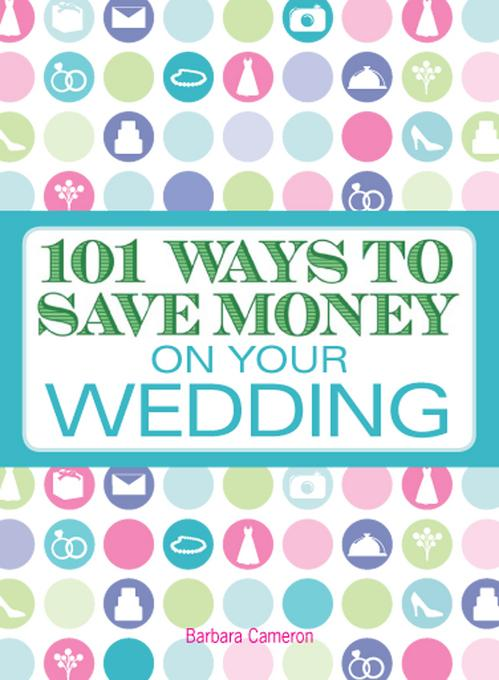 101 Ways to Save Money on Your Wedding EB9781440520600