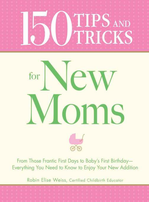 150 Tips and Tricks for New Moms EB9781440520150