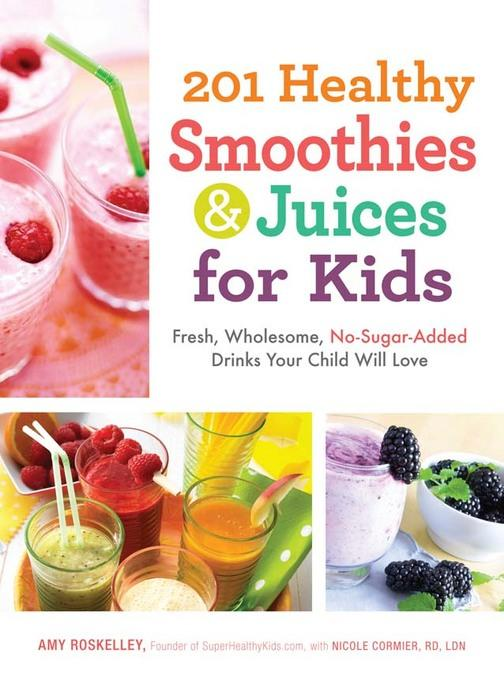 201 Healthy Smoothies and Juices for Kids: Fresh, Wholesome, No-Sugar-Added Drinks Your Child Will Love EB9781440536120